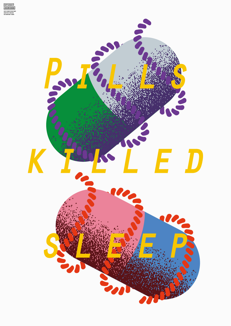 PILLS KILLED SLEEP | STUDIO WONDER